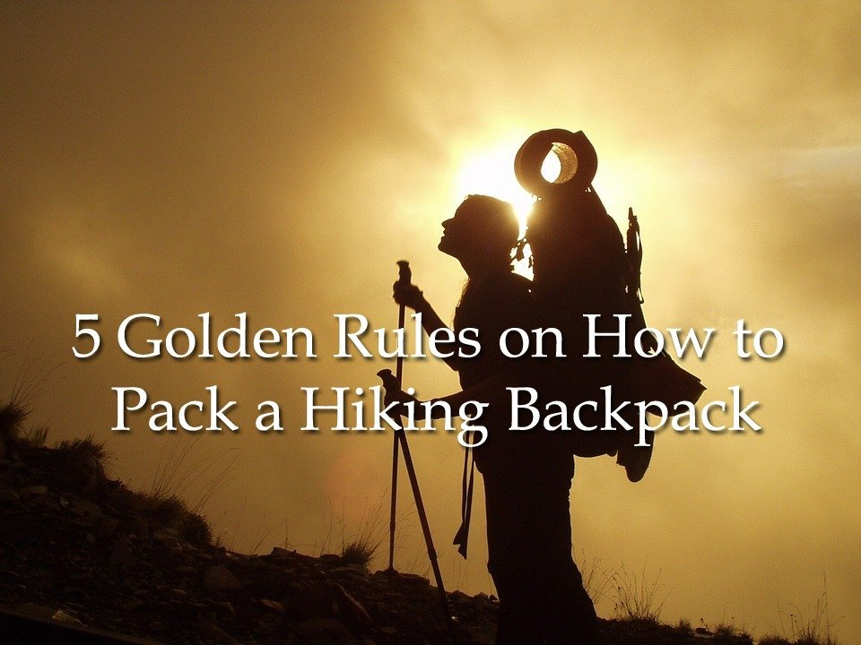 5 Golden Rules That Will Teach You How To Pack a Hiking Backpack For Long Trek