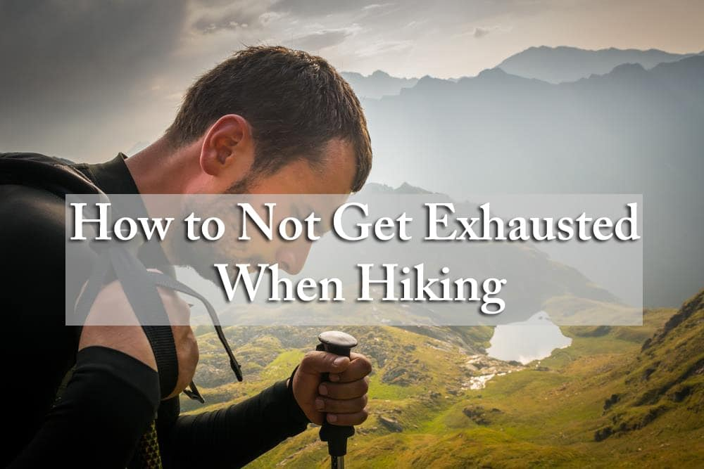 How to not get exhausted when hiking