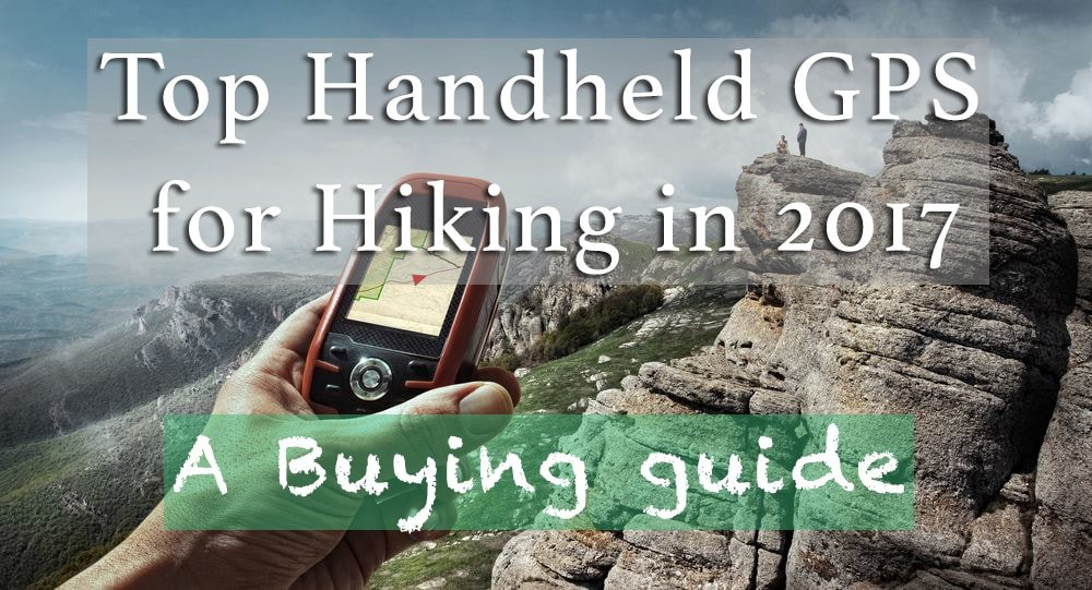 Top 8 Best Handheld GPS for Hiking in 2017 - A Buying guide