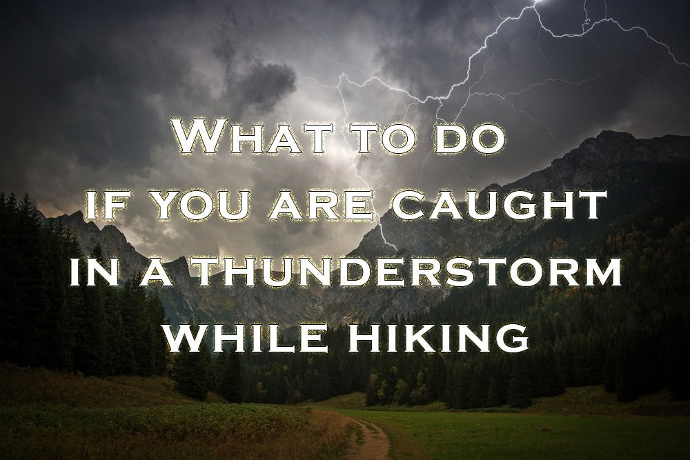 What to do if you are caught in a thunderstorm while hiking