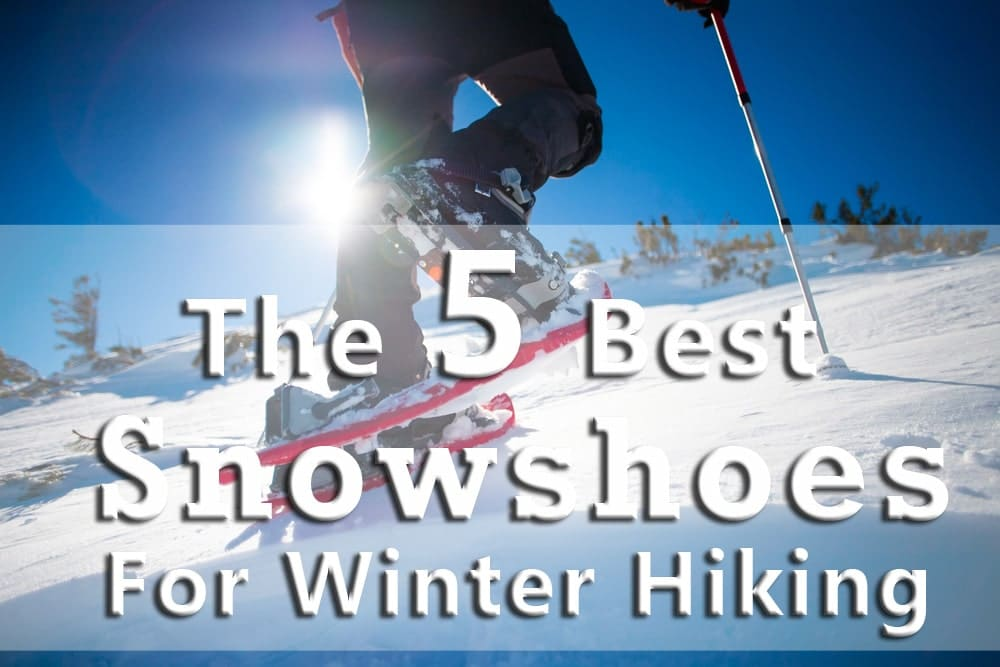 The 5 Best Winter Hiking Snowshoes