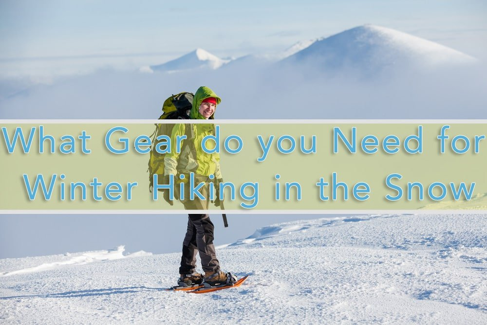 What gear do you need for winter hiking in the snow
