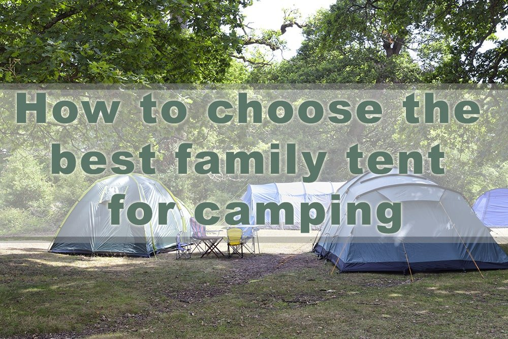 How to choose the best family tent for camping